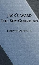 Jack's Ward (Illustrated) - The Boy Guardian ebook by Horatio Alger, Jr.