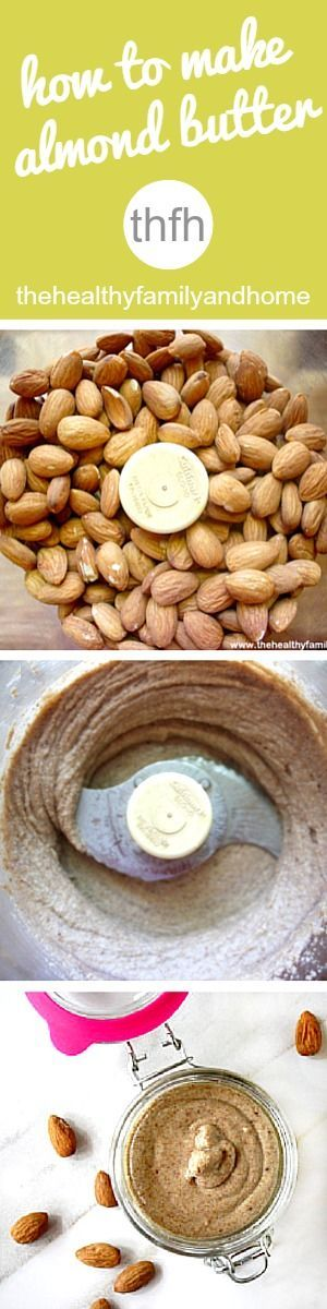 How To Make Homemade Almond Butter...so easy and better than store-bought! | The Healthy Family and Home | #rawfoods #vegan #glutenfree #cleaneating #almondbutter