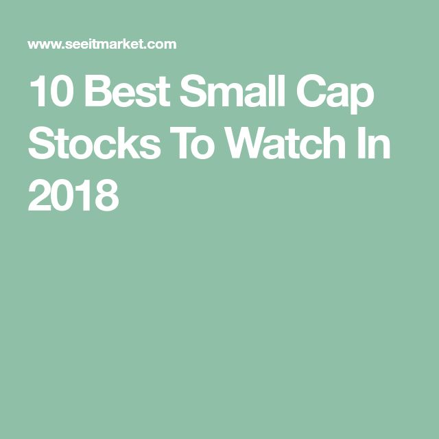 10 Best Small Cap Stocks To Watch In 2018