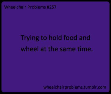 Trying to hold food and wheel at the same time.