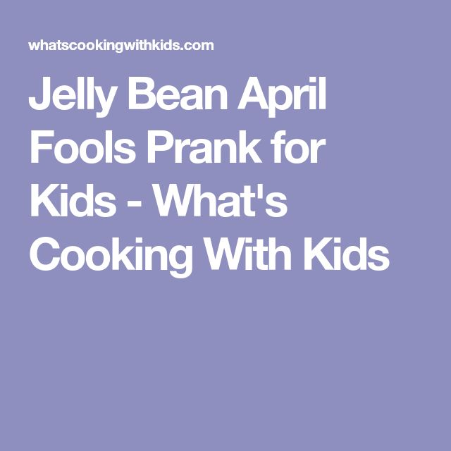 Jelly Bean April Fools Prank for Kids - What's Cooking With Kids