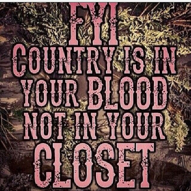 Sooo true:) these girls that are city slickers think they can buy a camo shirt and put on boots and they're country...sorry ladies!! its how ur raised and what u love that makes u country.....some of those kinda girls would scream if they got mud on em'......us country gurlz scream 2 ....cuz we're havin a blast!!! :) <3