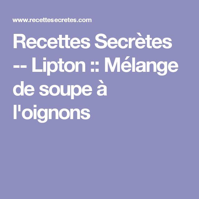 Recettes Secrètes -- Lipton ::  Mélange de soupe à l'oignons
