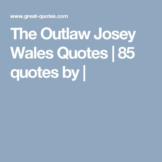 The Outlaw Josey Wales Quotes | 85 quotes by |