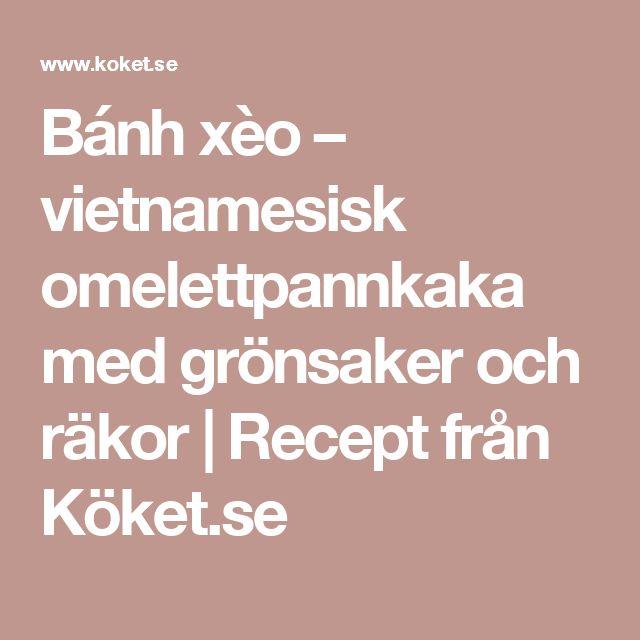Bánh xèo – vietnamesisk omelettpannkaka med grönsaker och räkor   Recept från Köket.se