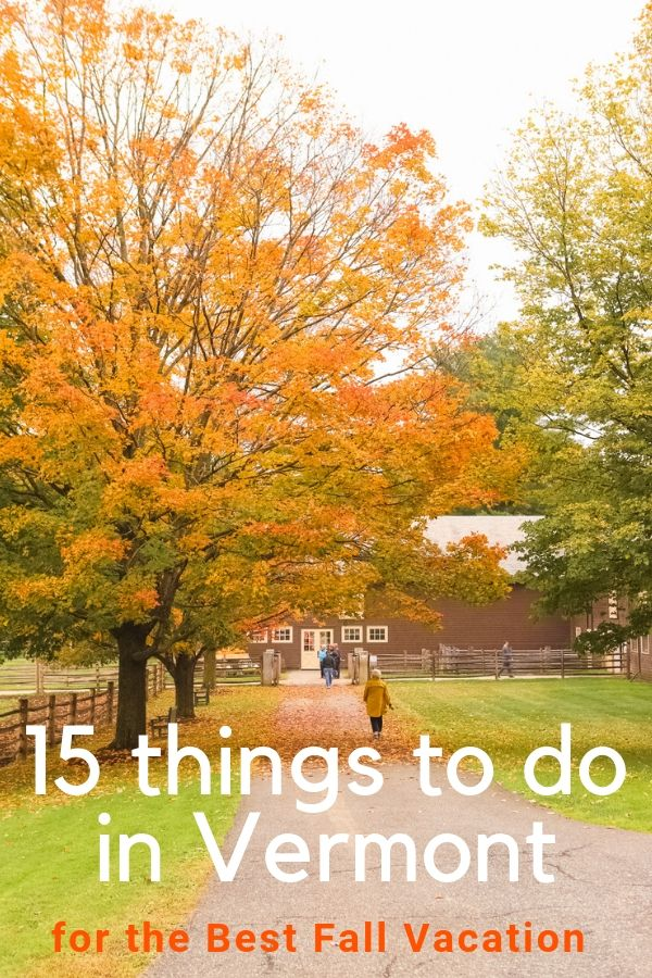 15 Amazing Things To Do On A Fall Visit To Vermont Fall Vacations Vermont Vacation Vermont Fall