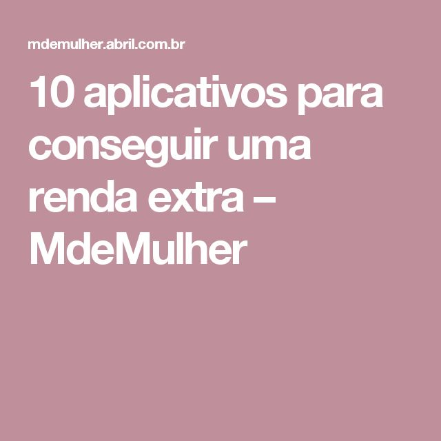 10 aplicativos para conseguir uma renda extra – MdeMulher