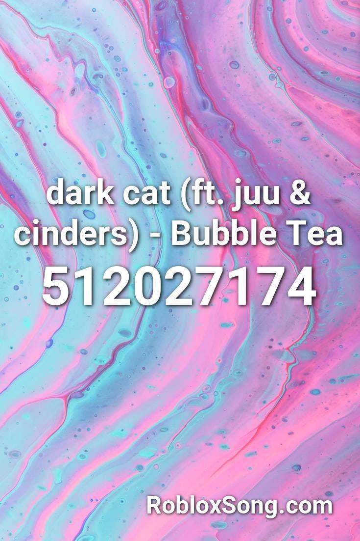 Dark Cat Ft Juu Cinders Bubble Tea Roblox Id Roblox Music