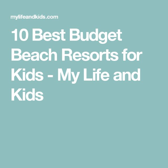 10 Best Budget Beach Resorts for Kids - My Life and Kids
