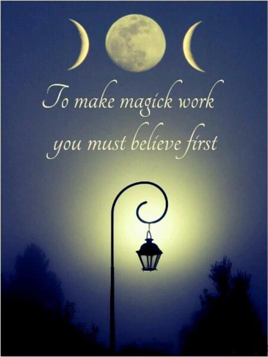 Magick - just believe and you will see ☽◯☾