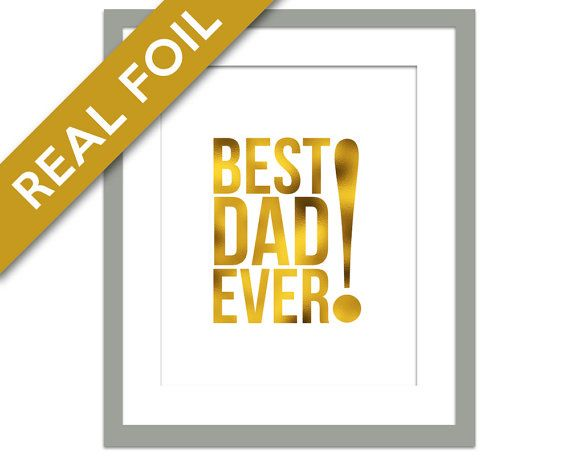 Best Dad Ever - Real Gold Foil Print - Father's Day Gift - Gift for New Father - Gift for Dad - Dad Birthday Present - Father Birthday Gift