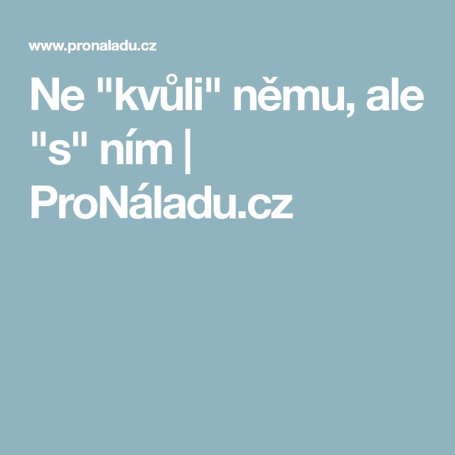 """Ne """"kvůli"""" němu, ale """"s"""" ním   ProNáladu.cz"""