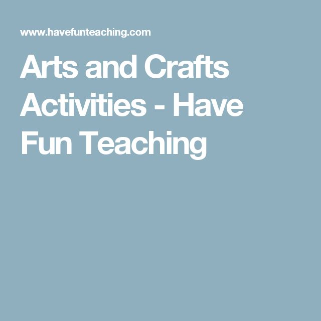 Arts and Crafts Activities - Have Fun Teaching