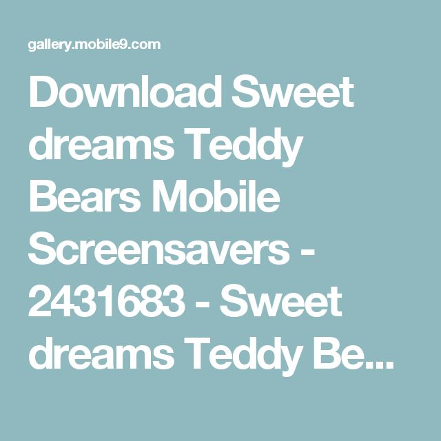 Download Sweet dreams Teddy Bears Mobile Screensavers - 2431683 - Sweet dreams Teddy Bears | mobile9