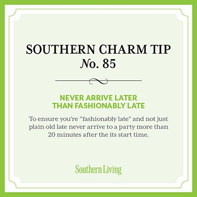 Southern Charm Tip #85: Never arrive later than fashionably late. Hey, all these years I could have said it is a Southern thang!! Haha