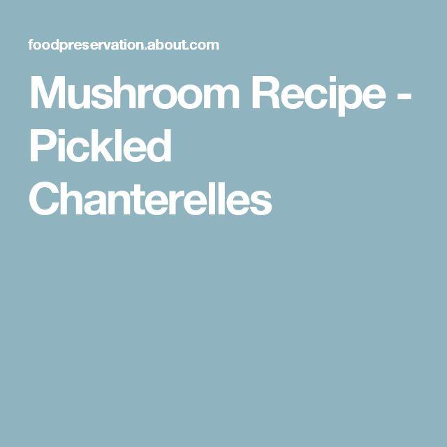 Mushroom Recipe - Pickled Chanterelles