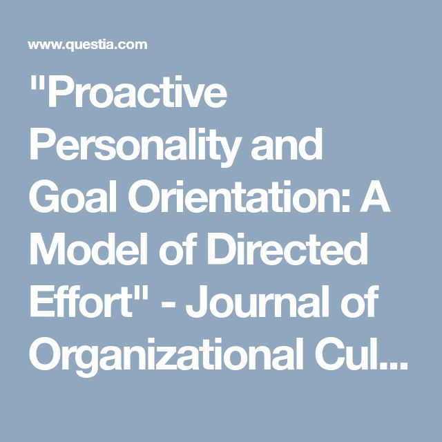 """""""Proactive Personality and Goal Orientation: A Model of Directed Effort""""  - Journal of Organizational Culture, Communications and Conflict, Vol. 15, Issue 1, January 2011"""