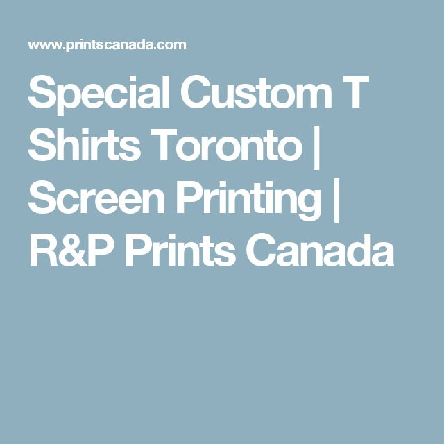 Special Custom T Shirts Toronto   Screen Printing   R&P Prints Canada