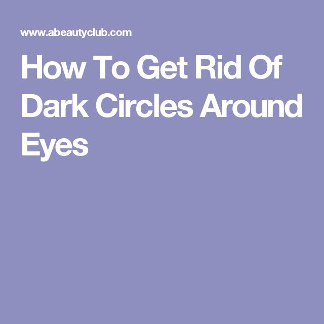 How To Get Rid Of Dark Circles Around Eyes