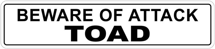 "*Aluminum* Beware Of Attack Toad  4"" x 18"" Funny Metal Novelty Sign"