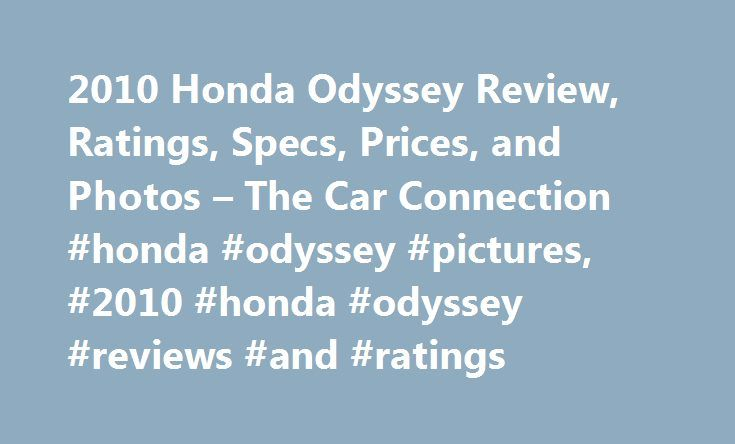 2010 Honda Odyssey Review, Ratings, Specs, Prices, and Photos – The Car Connection #honda #odyssey #pictures, #2010 #honda #odyssey #reviews #and #ratings http://uk.remmont.com/2010-honda-odyssey-review-ratings-specs-prices-and-photos-the-car-connection-honda-odyssey-pictures-2010-honda-odyssey-reviews-and-ratings/  # 2010 Honda Odyssey Review Instrument panel feels cluttered Some options are standard in rival models Second-row design doesn't make it easy If you don't mind the anonymous…