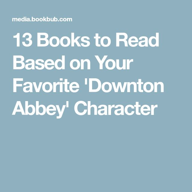 13 Books to Read Based on Your Favorite 'Downton Abbey' Character