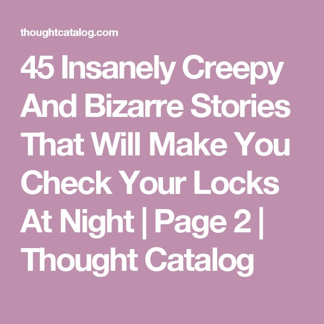 45 Insanely Creepy And Bizarre Stories That Will Make You Check Your Locks At Night   Page 2   Thought Catalog