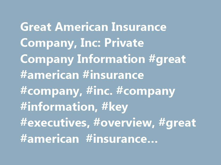 Great American Insurance Company, Inc: Private Company Information #great #american #insurance #company, #inc. #company #information, #key #executives, #overview, #great #american #insurance #company, #inc. #research http://trinidad-and-tobago.remmont.com/great-american-insurance-company-inc-private-company-information-great-american-insurance-company-inc-company-information-key-executives-overview-great-american-insurance-company/  # Company Overview of Great American Insurance Company…