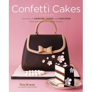 The Confetti Cakes Cookbook: Spectacular Cookies, Cakes, and Cupcakes from New York City's Famed Bakery [Hardcover]