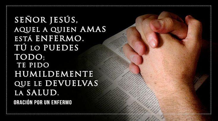 Señor Jesús, aquel (aquella) a quien amas está enfermo (a). Tú lo puedes todo; te pido humildemente que le devuelvas la salud. Pero, sin son...