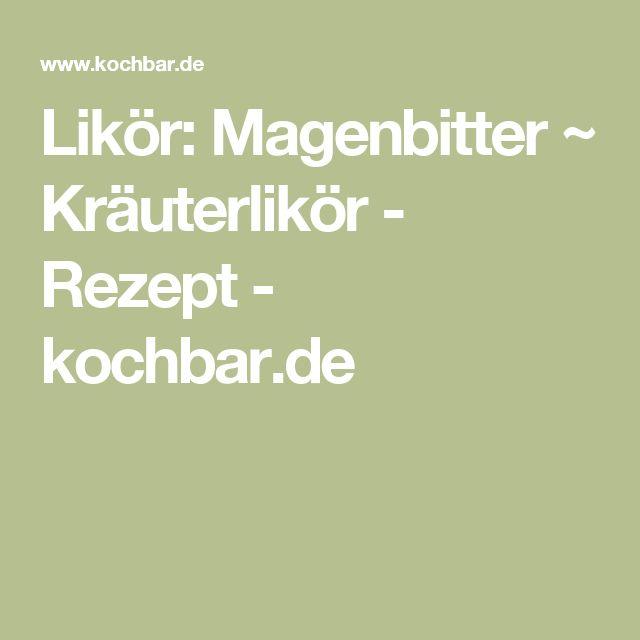 Likör: Magenbitter ~ Kräuterlikör - Rezept - kochbar.de
