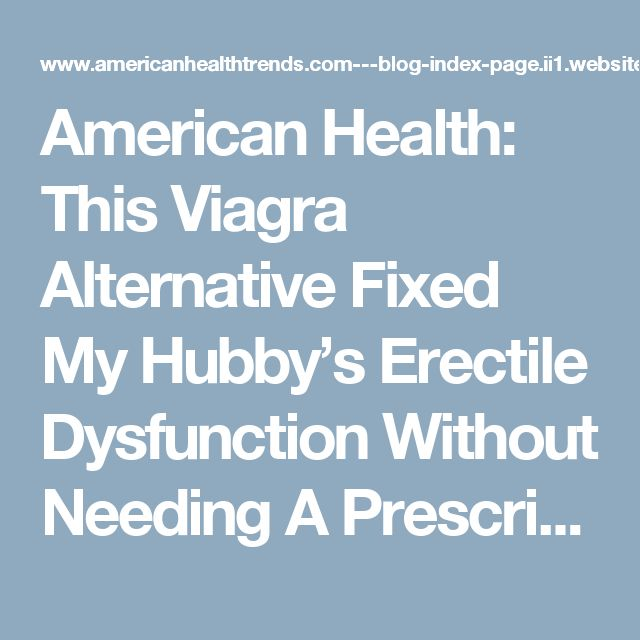 American Health: This Viagra Alternative Fixed My Hubby's Erectile Dysfunction Without Needing A Prescription