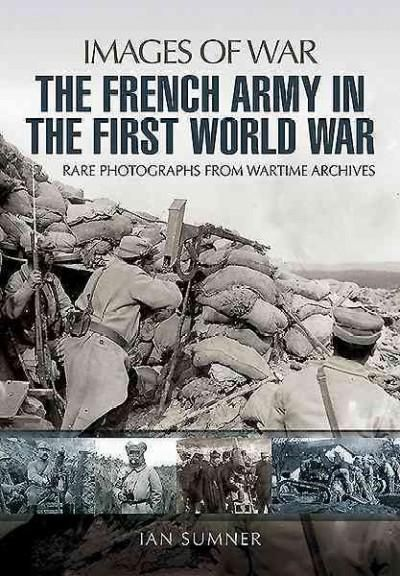 The French Army in the First World War: Rare Photographs from Wartime Archives