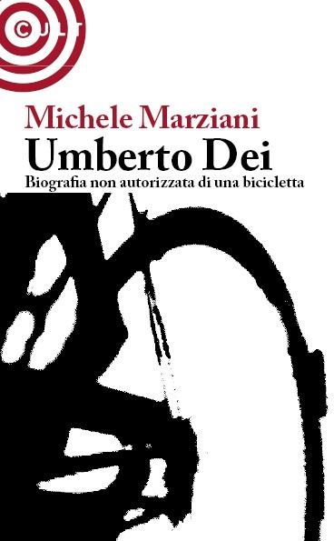 """""""Umberto Dei. Biografia non autorizzata di una bicicletta"""" - Cult Editore Firenze - 2008 - Euro 9,50"""