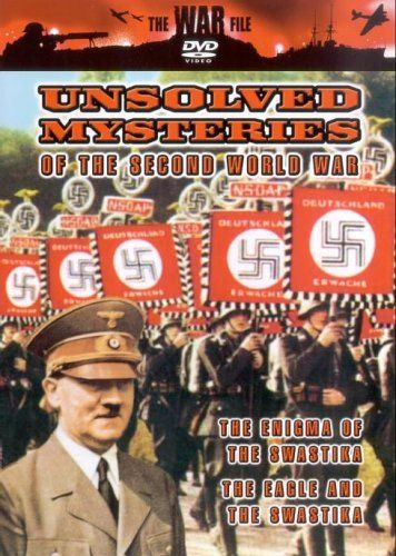 Unsolved Mysteries Of The Second World War - The Enigma Of Swastika / The Eagle And The Swastika