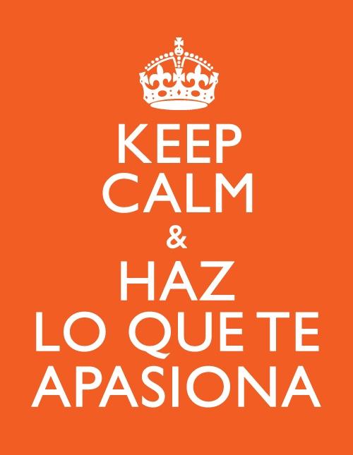 Keep Calm & Haz Lo Que Te Apasiona
