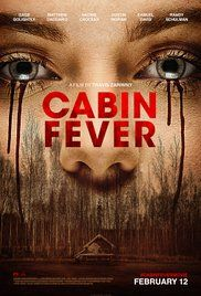 Cabin Fever Watch Movie. While visiting their getaway cabin, five friends succumb to a flesh-eating disease.
