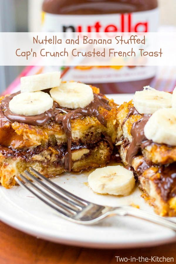 Nutella and Banana Stuffed Capn' Crunch Crusted French Toat  Two in the Kitchen viv