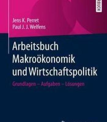 Arbeitsbuch Makroökonomik Und Wirtschaftspolitik: Grundlagen - Aufgaben - Lösungen PDF
