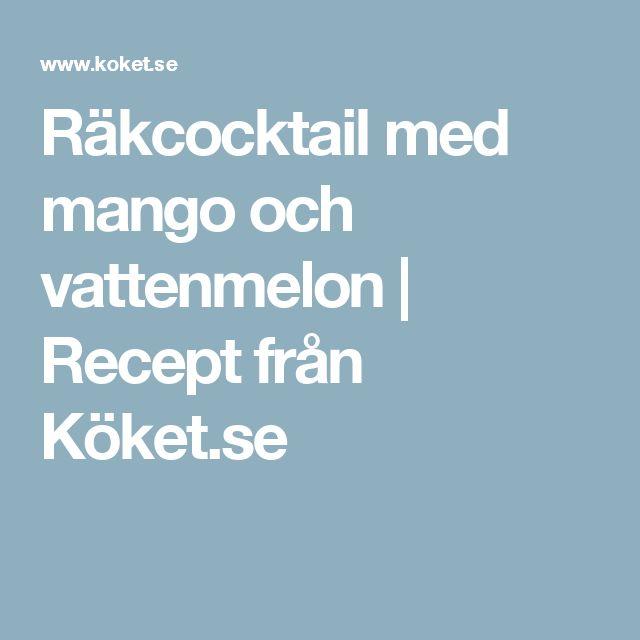 Räkcocktail med mango och vattenmelon | Recept från Köket.se