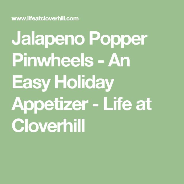 Jalapeno Popper Pinwheels - An Easy Holiday Appetizer - Life at Cloverhill