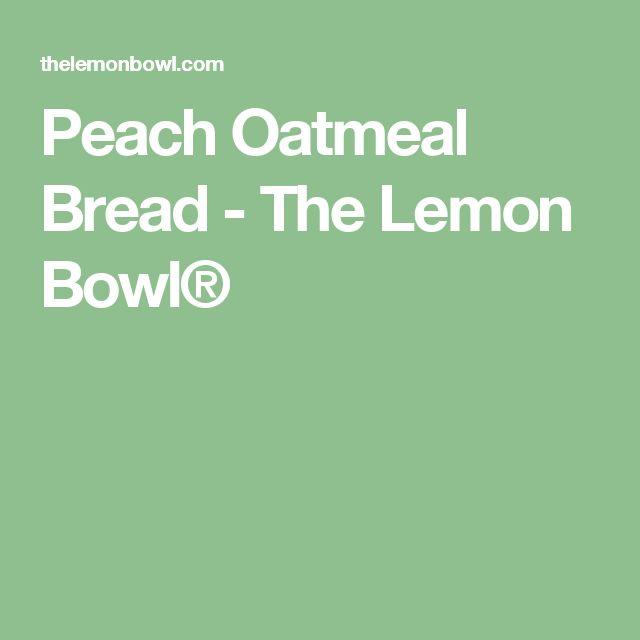 Peach Oatmeal Bread - The Lemon Bowl®