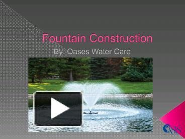 Oases water care expertise in fountain construction, swimming pool builders, swimming pool dealers, swimming pool contractors and swimming pool construction etc. in India. They provides services all over India. They use modern technology for fountain construction.
