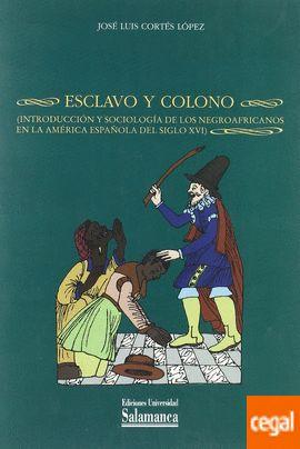 Esclavo y colono : (introducción y sociología de los negroafricanos en la América Española del siglo XVI) / José Luis Cortés López