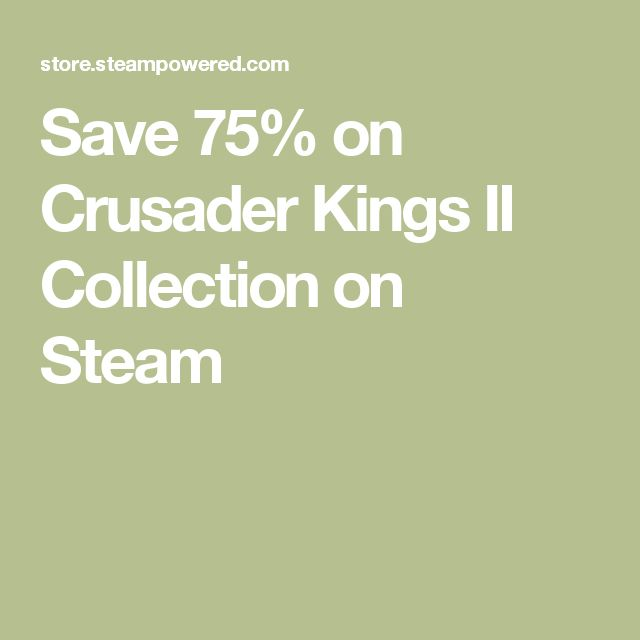 Save 75% on Crusader Kings II Collection on Steam