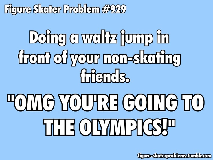 Figure Skater Problems...waltz jump is sooo easy lol its just a warm up ;-)