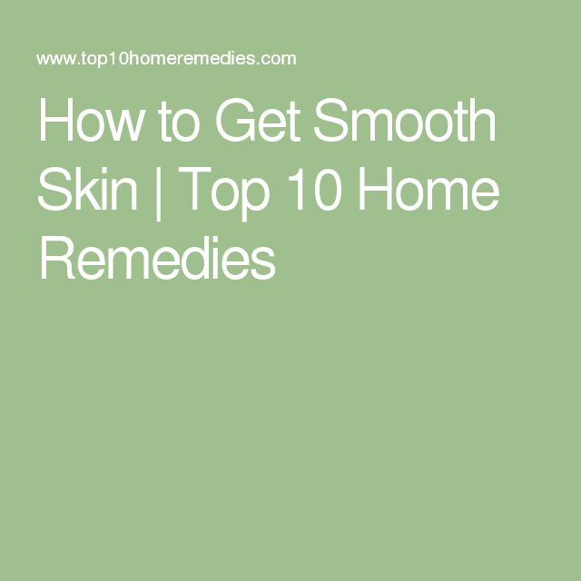 How to Get Smooth Skin | Top 10 Home Remedies