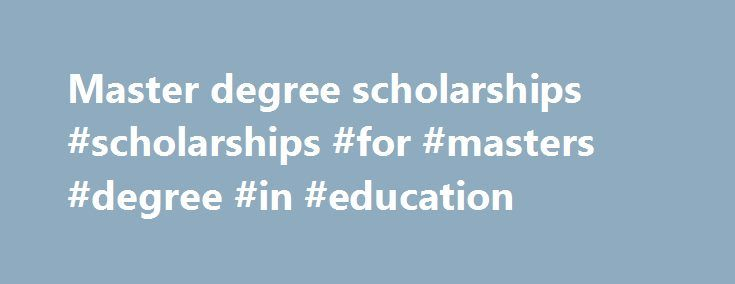 Master degree scholarships #scholarships #for #masters #degree #in #education http://vermont.remmont.com/master-degree-scholarships-scholarships-for-masters-degree-in-education/  # Master degree scholarships Name of the scholarship programme: Estonian national scholarship programme for international students, researchers and academic staff. The scholarships for Master's study are intended to support the degree study of international students at the Estonian institutions of higher education…