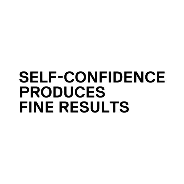 Believe in yourself and churn out something awesome while wearing Self-Confidence by Stefan Sagmeister.