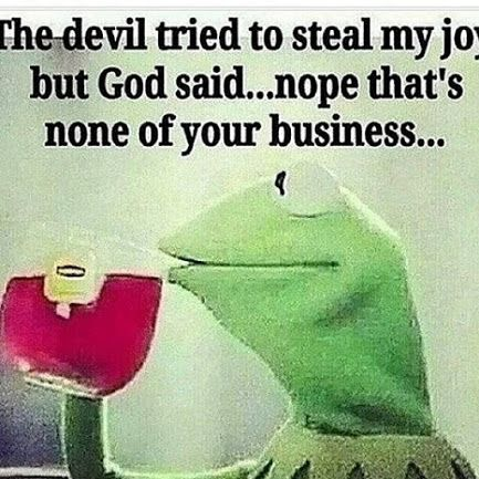 the devil tried to steal my joy, but God said,